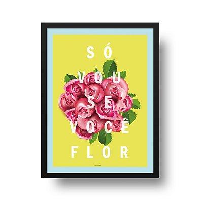 Quadro Poster Decorativo Só Vou Se Você Flor - Frase, Flores