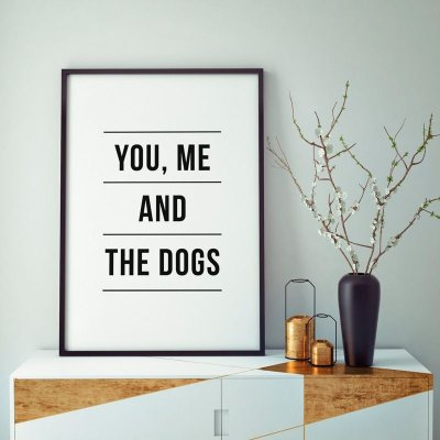Quadro Poster Frase You, Me and the Dogs
