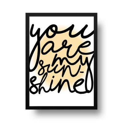 Quadro Poster You Are My Sunshine