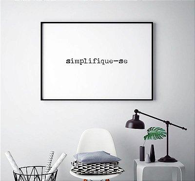 Quadro Decorativo Poster Simplifique-se - Frase, Minimalista, Preto e Branco