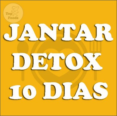 JANTAR DETOX 10 DIAS