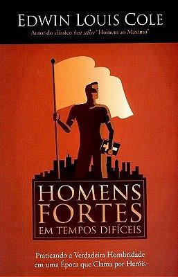 Homens Fortes em Tempos Dificeis - Edwin Louis Cole