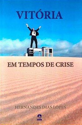 Vitória em Tempos de Crise - Hernandes Dias Lopes