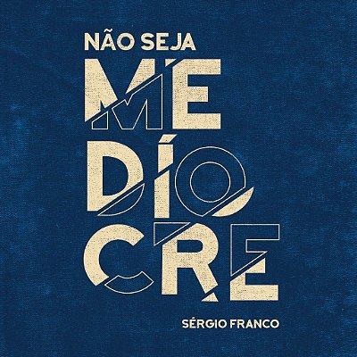 Não seja medíocre - Sérgio Franco