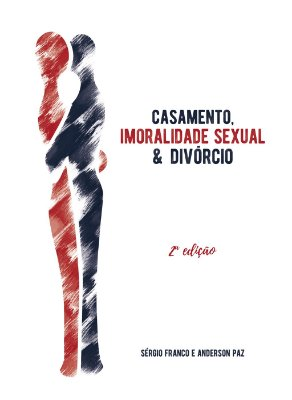 Casamento, Imoralidade Sexual e Divórcio (2ª edição)