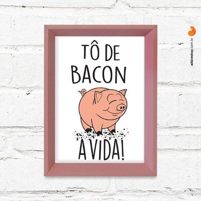 "Quadro Decorativo ""Tô de Bacon com a vida"""