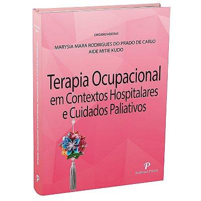 Terapia Ocupacional em Contextos Hospitalares e Cuidados Paliativos - 1ª Edição | De Carlo & Kudo