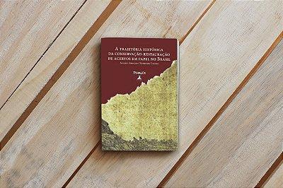 LIVRO - A TRAJETÓRIA HISTÓRICA DA CONSERVAÇÃO-RESTAURAÇÃO DE ACERVOS EM PAPEL NO BRASIL - ALOÍSIO ARNALDO NUNES DE CASTRO - FUNALFA