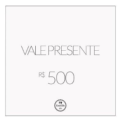 Vale Presente R$ 500,00