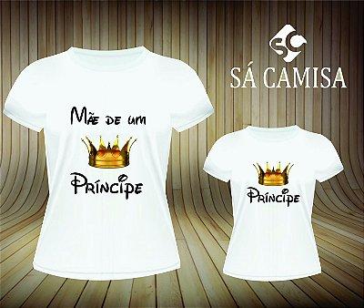 Kit Camisa Tal Mae e Tal Filho- Mãe de Principe