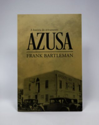 A História do Avivamento Azusa - Frank Bartleman