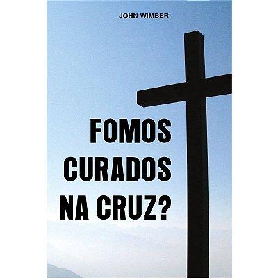 Fomos Curados na Cruz? - John Wimber