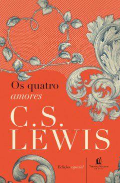 Os quatro amores - C.S. Lewis