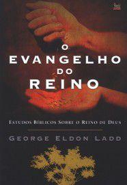 Evangelho do reino, estudos bíblicos sobre o reino de Deus - George Eldon Ladd