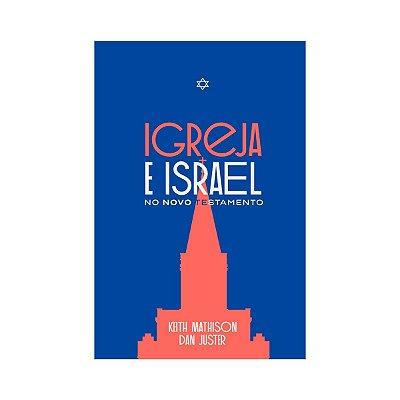 Igreja e Israel no Novo Testamento -  Keith Mathison, Daniel Juster
