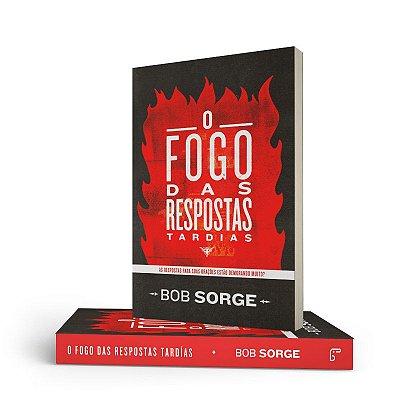 O Fogo das Respostas Tardias - Bob Sorge