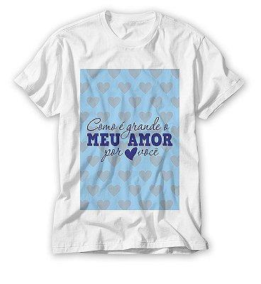Camisa Dia dos Namorados - Como é Grande o Meu Amor