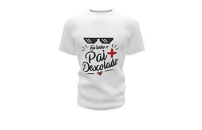 Camisa - Dia dos Pais - Eu tenho o Pai + Descolado