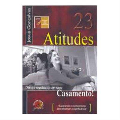23 Atitudes Para revolucionar o seu Casamento / Josué Gonçalves