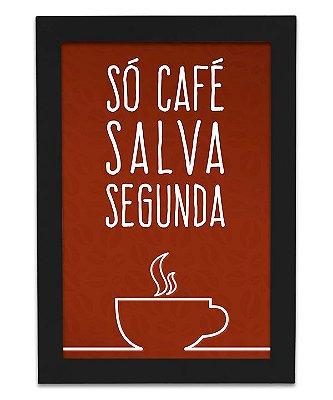 Quadro Só Café Salva Segunda