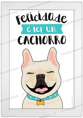 Quadro Cachorro Bulldog Creme - Felicidade é Ter um Cachorro