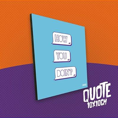 Placa 10x10 - Friends (How You Doin?)