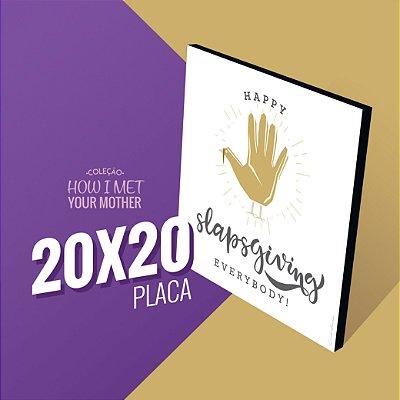 Slapsgiving - 20x20 - Coleção HIMYM
