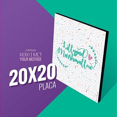 Lillypad&Marshmallow - 20x20 Coleção HIMYM