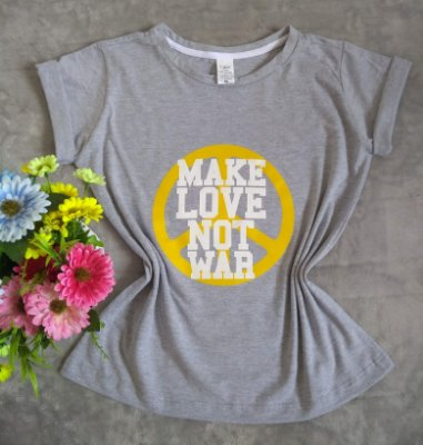 T Shirt Feminina Para Revenda Make Love Not War