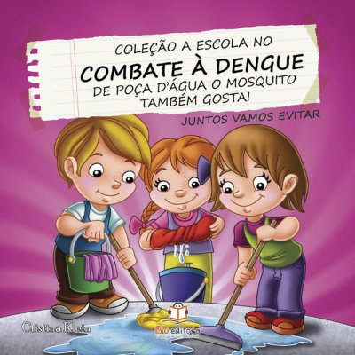 Livro Combate a Dengue: De Poça d'Água o Mosquito Também Gosta!