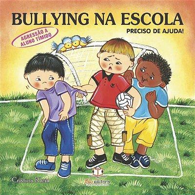 Livro Bullying na Escola: Preciso de Ajuda! (agressão ao aluno tímido).