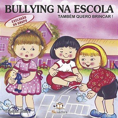 Livro Bullying na Escola: Também Quero Brincar!