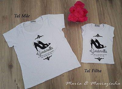 Camiseta Cinderela Tal Mãe Tal Filha