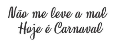 Flahs tattoo -  Não me leve a mal hoje é carnaval