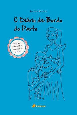 """O Diário de Bordo do Parto - O segundo livro da série """"Diário de Bordo"""", escrito pela Dra. Luciana Herrero, é um mapa ilustrado, um guia prático para ajudar as famílias a conquistar um parto mais consciente e feliz, seja qual for!"""