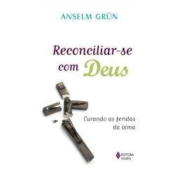 Reconciliar-se Com Deus - Curando as feriadas da alma (Anselm Grün)