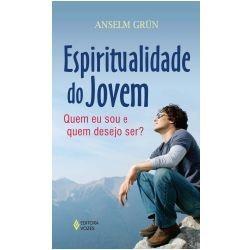 Espiritualidade do Jovem - Quem eu sou e quem desejo ser? (Anselm Grün)