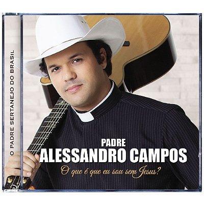 CD O que é que eu sou sem Jesus? (Padre Alessandro Campos)