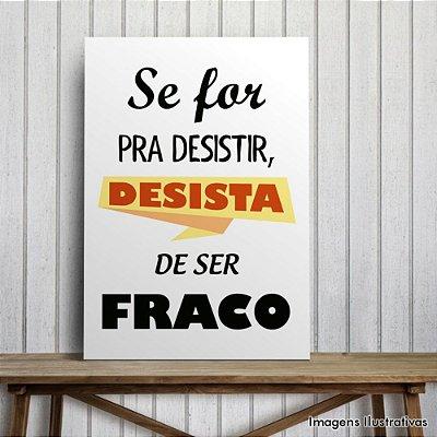 """Quadro Decorativo Frases """"Se For Pra Desistir """""""