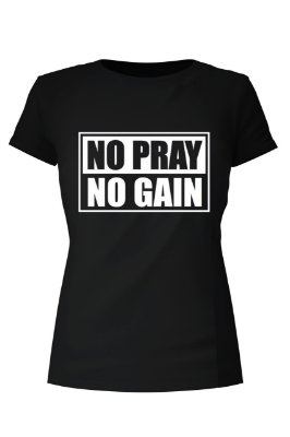 T-Shirt No Pray No Gain