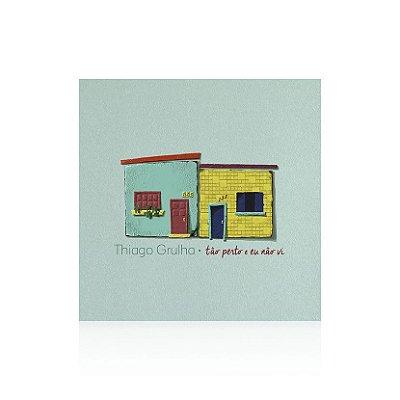 CD Tão Perto e Eu Não Vi Thiago Grulha - com dedicatória