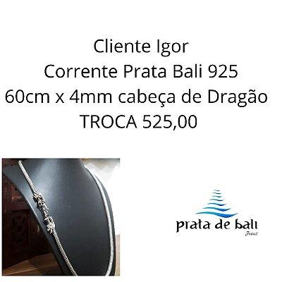 Cliente Igor corrente cabeça de Dragão 4mm x 60cm diferença de troca 994,00