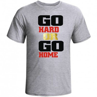 Camiseta Go Hard Or Go Home