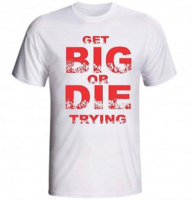 Camiseta Get Big or Die Trying