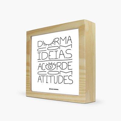 """Quadro """"Durma com ideias acorde com atitudes"""" 17 x 17 x 4cm"""