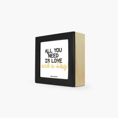 "Quadro ""All you need is love and a Dog!"" 12 x 12 x 4cm"