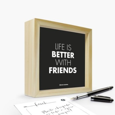 "Quadro Cartão ""Life is better with friends"" 17 x 17 x 4cm"