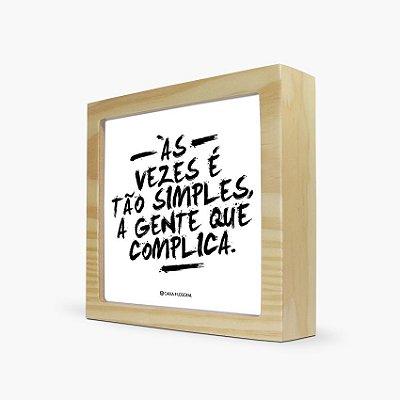 """Quadro """"Às vezes é tão simples, a gente que complica"""" 17 x 17 x 4cm"""