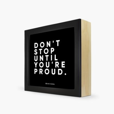 "Quadro ""Don't stop until you're proud."" 17 x 17 x 4cm"