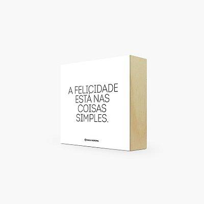 """Quadro Bloco """" A felicidade está nas coisas simples."""" 12 x 12 x 4cm"""